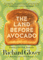 The Land Before Avocado: Journeys in a lost Australia